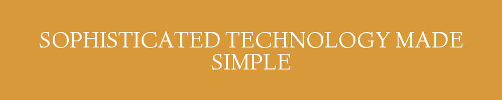 Sophisticated technology made simple